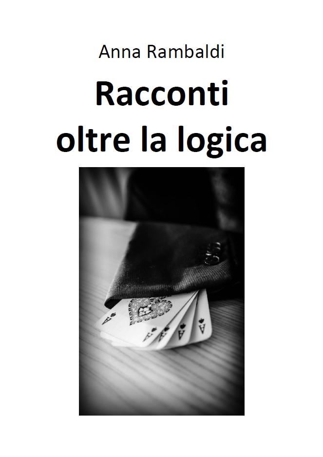 copertina di Racconti oltre la logica, libro fantastico di Anna Rambaldi
